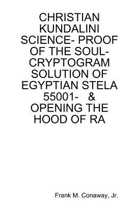 Christian Kundalini Science- Proof of the Soul- Cryptogram Solution of Egyptian Stela 55001- & Opening the Hood of Ra