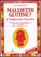 Maledetto glutine? Il vangelo della celiachia, con tante buone ricette