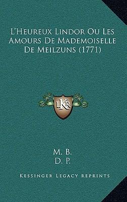 L'Heureux Lindor Ou Les Amours de Mademoiselle de Meilzuns (L'Heureux Lindor Ou Les Amours de Mademoiselle de Meilzuns (1771) 1771)