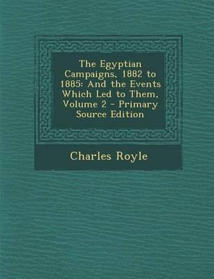 The Egyptian Campaigns, 1882 to 1885