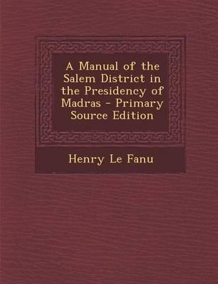 A Manual of the Salem District in the Presidency of Madras - Primary Source Edition