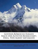 Goethes R?mische Elegien Nach der?ltesten Reinschrift. Hrsg. Von Albert Lietzmann