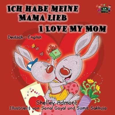 Ich habe meine Mama lieb I Love My Mom (bilingual german books, german children's books)