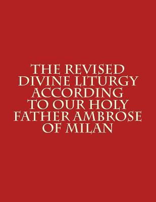 The Revised Divine Liturgy According to Our Holy Father Ambrose of Milan