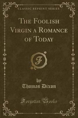 The Foolish Virgin a Romance of Today (Classic Reprint)