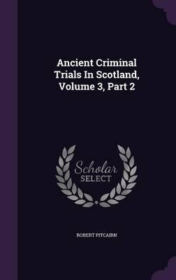 Ancient Criminal Trials in Scotland, Volume 3, Part 2