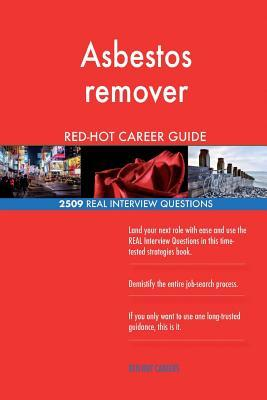 Asbestos remover RED-HOT Career Guide; 2509 REAL Interview Questions