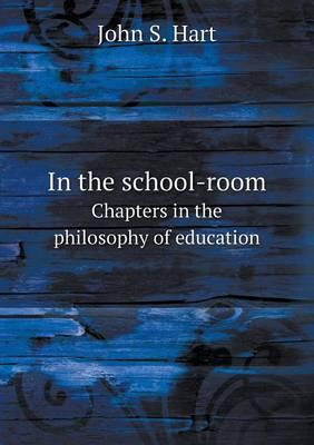 In the School-Room Chapters in the Philosophy of Education