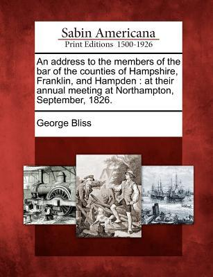 An Address to the Members of the Bar of the Counties of Hampshire, Franklin, and Hampden