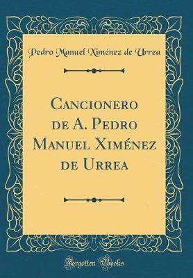 Cancionero de A. Pedro Manuel Ximénez de Urrea (Classic Reprint)