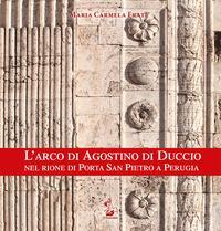 L'arco di Agostino di Duccio nel rione di Porta San Pietro a Perugia. Ediz. illustrata
