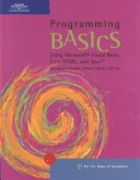 Programming Basics Using Microsoft Visual Basic, C++, Html and Java