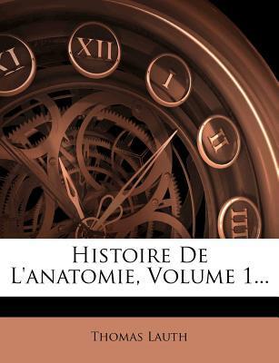 Histoire de L'Anatomie, Volume 1.