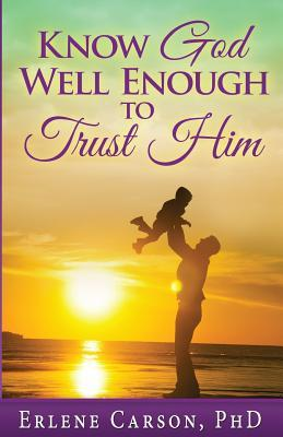 Know God Well Enough to Trust Him