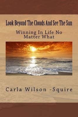 Look Beyond the Clouds and See the Sun