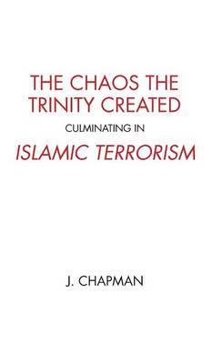 The Chaos the Trinity Created culminating in Islamic Terrorism