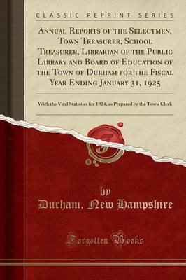 Annual Reports of the Selectmen, Town Treasurer, School Treasurer, Librarian of the Public Library and Board of Education of the Town of Durham for ... for 1924, as Prepared by the Town Clerk