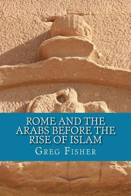 Rome and the Arabs Before the Rise of Islam