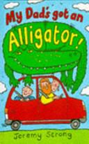 My Dad's Got an Alligator