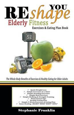Reshape You Elderly Fitness Exercises & Eating Plan Book
