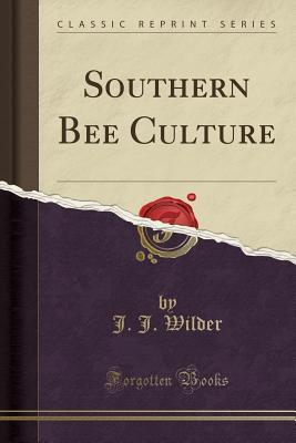 Southern Bee Culture (Classic Reprint)