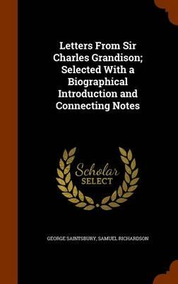 Letters from Sir Charles Grandison; Selected with a Biographical Introduction and Connecting Notes