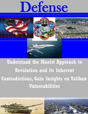 Understand the Maoist Approach to Revolution and Its Inherent Contradictions, Gain Insights on Taliban Vulnerabilities