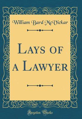 Lays of a Lawyer (Classic Reprint)