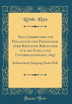 Neue Jahrbücher Für Philologie Und Paedogogik, Oder Kritische Bibliothek Für Das Schul-Und Unterrichtswesen, 1847