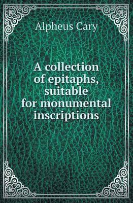 A Collection of Epitaphs, Suitable for Monumental Inscriptions