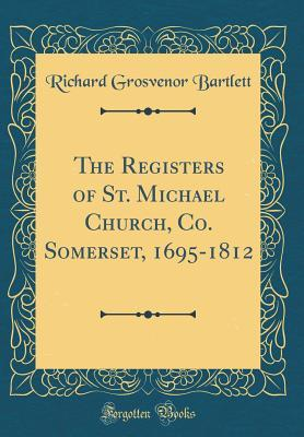 The Registers of St. Michael Church, Co. Somerset, 1695-1812 (Classic Reprint)