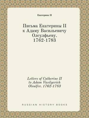 Letters of Catherine II to Adam Vasilyevich Olsulfev. 1762-1783