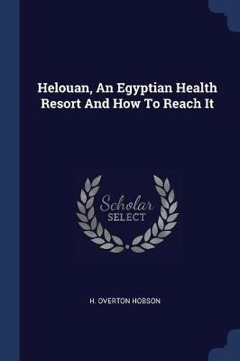 Helouan, an Egyptian Health Resort and How to Reach It