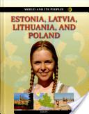 World and Its Peoples: Estonia, Latvia, Lithuania, and Poland