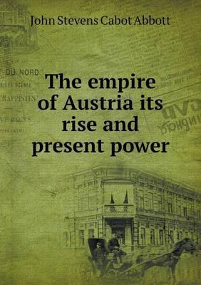 The Empire of Austria Its Rise and Present Power