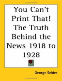 You Can't Print That!: The Truth Behind the News 1918 to 1928