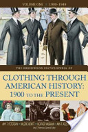 Greenwood Encyclopedia of Clothing through American History , 1900 to the Present, The: Volume 1, 1900-1949