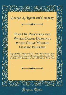 Fine Oil Paintings and Water-Color Drawings by the Great Modern Classic Painters
