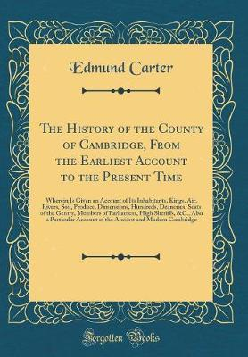 The History of the County of Cambridge, From the Earliest Account to the Present Time
