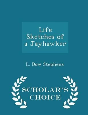 Life Sketches of a Jayhawker - Scholar's Choice Edition