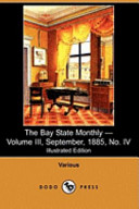 The Bay State Monthly - Volume III, September, 1885, No. IV (Illustrated Edition) (Dodo Press)