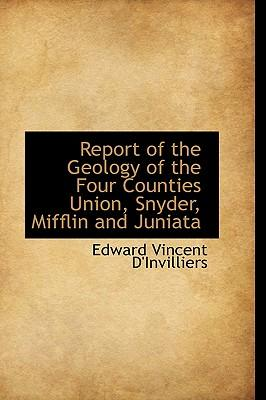Report of the Geology of the Four Counties Union, Snyder, Mifflin and Juniata