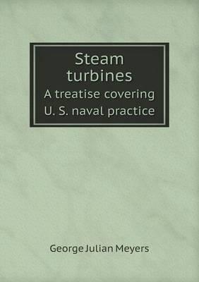 Steam Turbines a Treatise Covering U. S. Naval Practice