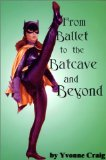 From Ballet to the Batcave and Beyond