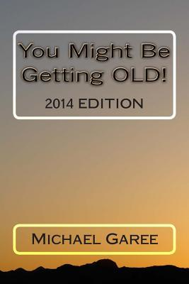 You Might Be Getting Old! 2014