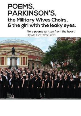 POEMS, PARKINSON'S, the Military Wives Choirs and the girl with leaky eyes