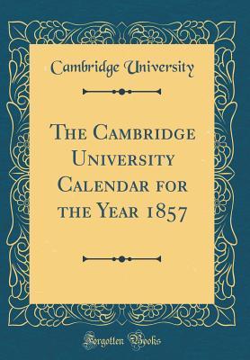 The Cambridge University Calendar for the Year 1857 (Classic Reprint)