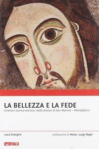 La bellezza e la fede. Itinerari storico-artistici nella diocesi di San Marino-Montefeltro