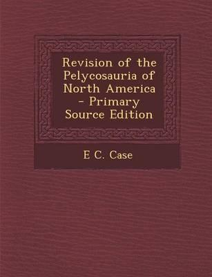 Revision of the Pelycosauria of North America