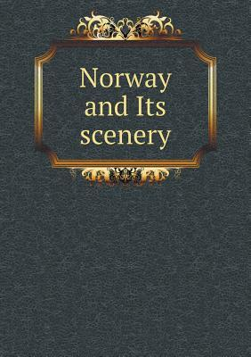Norway and Its Scenery